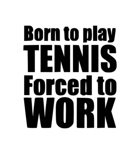 Backhand Digital Art - Born To Play Tennis by Tee Titan