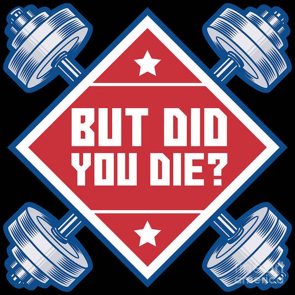 Powerlifting Digital Art - But Did You Die Funny Workout Motivational Gift Idea by Festivalshirt