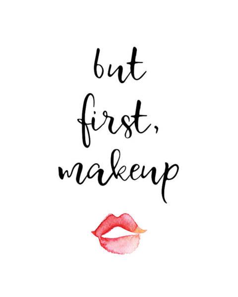 Wake Digital Art - But First Makeup by Jaime Friedman