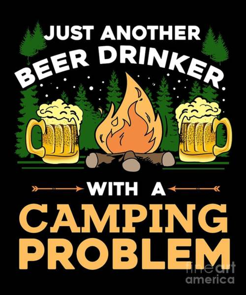Mountaineer Digital Art - Camping Problem Drinking Drinkers Campers Travel Traveling Nature Gift by Thomas Larch