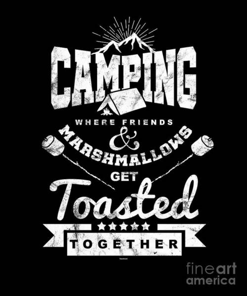 Mountaineer Digital Art - Camping Where Friends And Marshmallows Get Toasted Campfire Adventure Outdoor Hiking Mountaineering by Thomas Larch