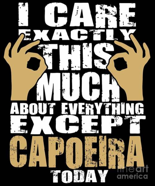 Capoeira Digital Art - Capoeira Lover Cares That Much Quote by Dusan Vrdelja