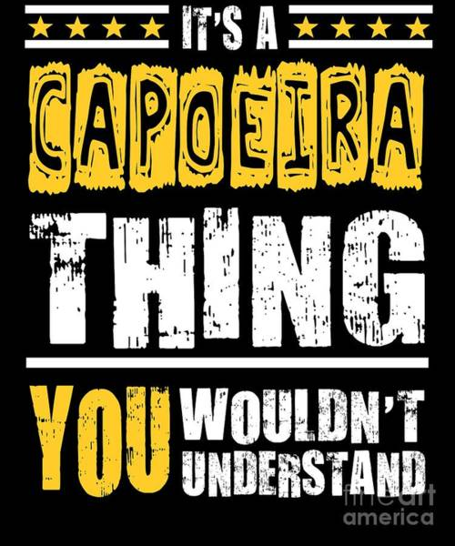 Capoeira Digital Art - Capoeira Thing You Wouldnt Understand by Dusan Vrdelja