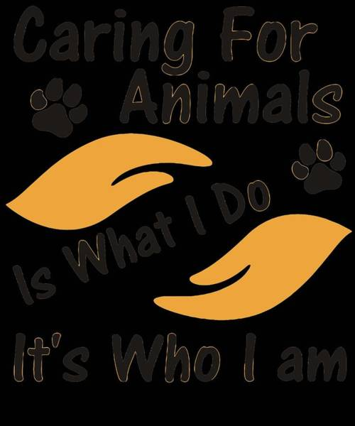 Save The Whales Wall Art - Digital Art - Caring For Animals Its What I Do Its Who I Am by Kaylin Watchorn