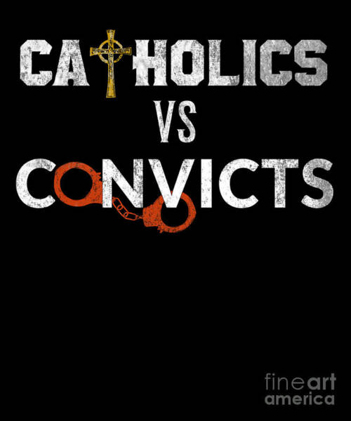 Miami-dade Digital Art - Catholics Vs Convicts Gift Distressed Font by Mike G