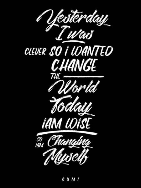 Wall Art - Mixed Media - Changing Myself - Wisdom - Rumi Quotes - Rumi Poster - Typography - Lettering - Black And White 02 by Studio Grafiikka