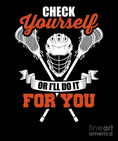 Do It Yourself Digital Art - Check Yourself Or Ill Do It For You Lacrosse by The Perfect Presents