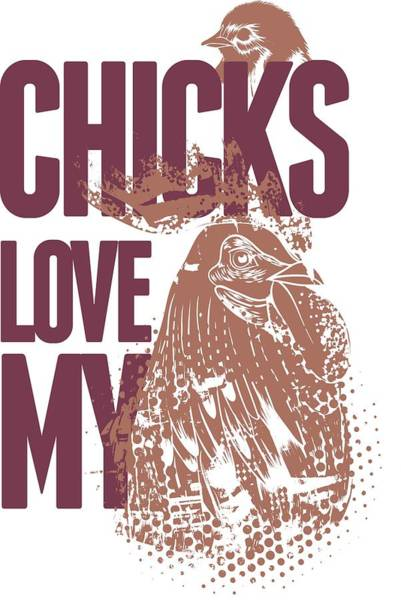 Digital Art - Chicks Love My Rooster by Passion Loft