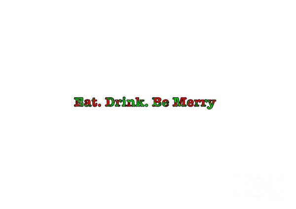 Digital Art - Christmas Slogan - Eat Drink Be Merry by Barefoot Bodeez Art
