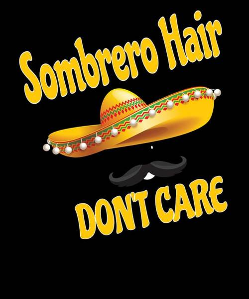 Mariachi Drawing - Cinco De Mayo Sombrero Hair Dont Care by Kanig Designs