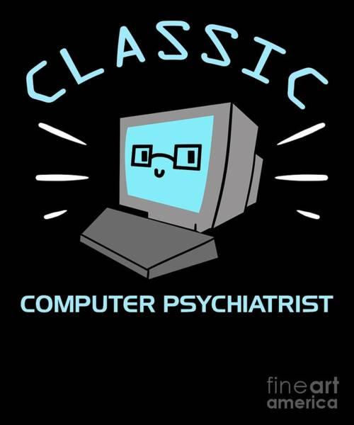 Psychiatrist Digital Art - Classic Computer Psychiatrist Nerd Humour Pc Geek by TeeQueen2603