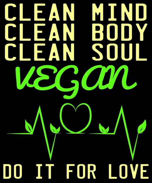 Admiration Mixed Media - Clean Mindclean Body Clean Soul Vegan Do It For Love Tee Design Makes An Awesome Gift Too  by Roland Andres