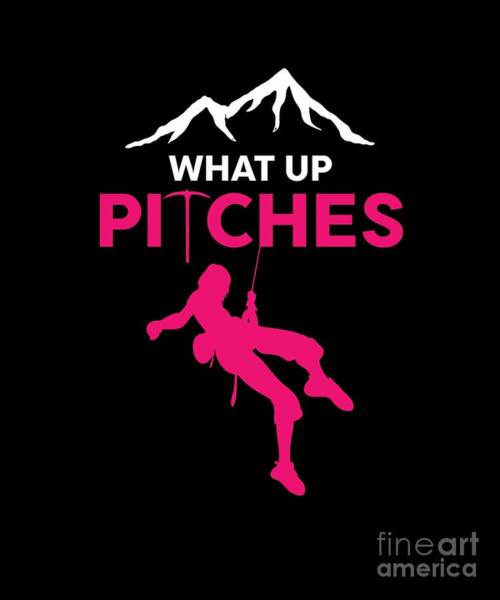 Mountaineer Digital Art - Climbing Action Sports Outdoor Adventure What Up Pitches Multipitch Gifts by Thomas Larch