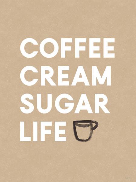 Wall Art - Digital Art - Coffee Cream Sugar Life - Art By Linda Woods by Linda Woods