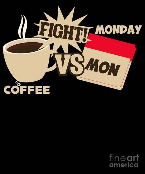 Versus Digital Art - Coffee Versus Monday Fight Funny Coffee Monday by The Perfect Presents
