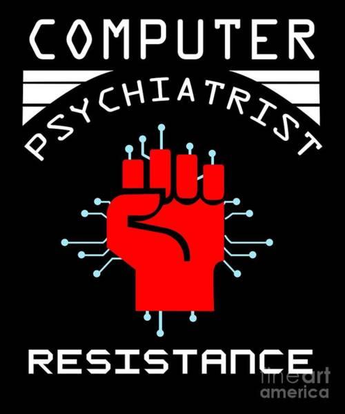 Psychiatrist Digital Art - Computer Psychiatrist Resistance Nerd Humour Geek by TeeQueen2603