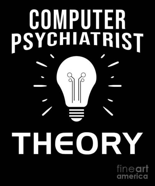 Psychiatrist Digital Art - Computer Psychiatrist Theory Nerd Humour Pc Geek by TeeQueen2603