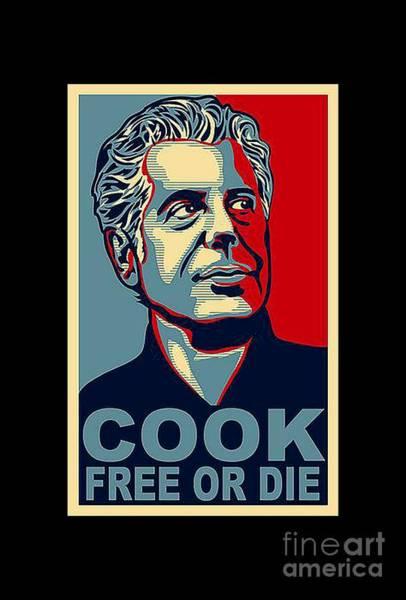 Journalist Digital Art - Cook Free Or Die by Anthont Bourdain