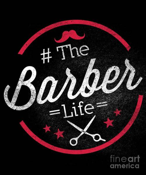 Amateur Digital Art - Cute The Barber Life Professional Barbers by The Perfect Presents