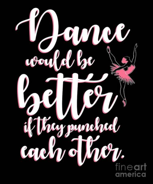 Spoken For Digital Art - Dance Would Be Better They Punched Ballet Dance by Henry B