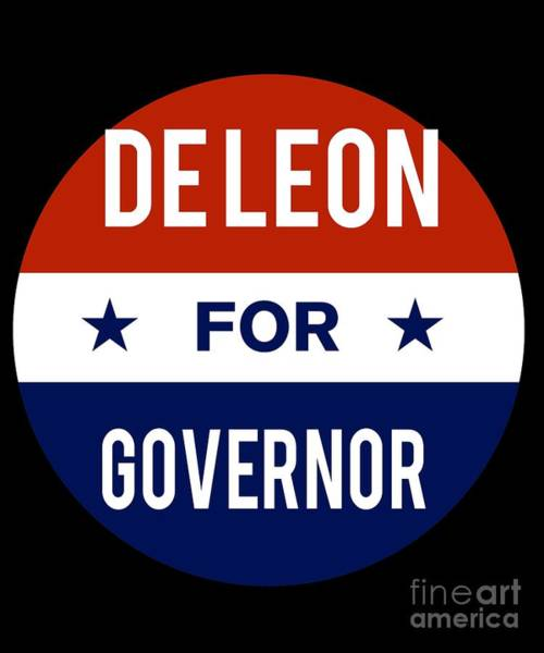 Governor Digital Art - De Leon For Governor 2018 by Flippin Sweet Gear