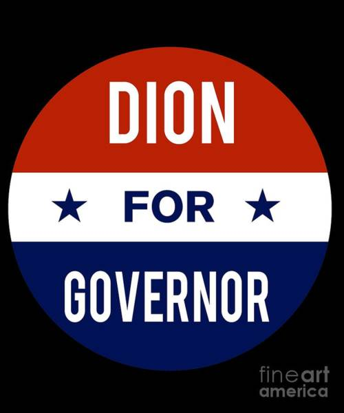 Governor Digital Art - Dion For Governor 2018 by Flippin Sweet Gear