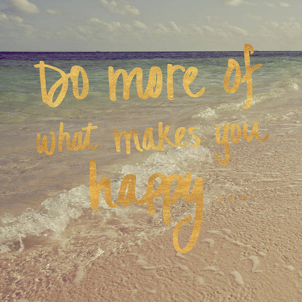 Wall Art - Painting - Do More Of What Makes You Happy by Susan Bryant