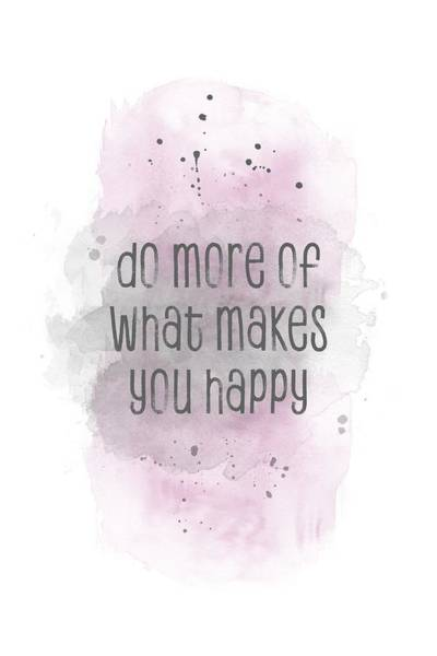 Wall Art - Digital Art - Do More Of What Makes You Happy - Watercolor Pink by Melanie Viola