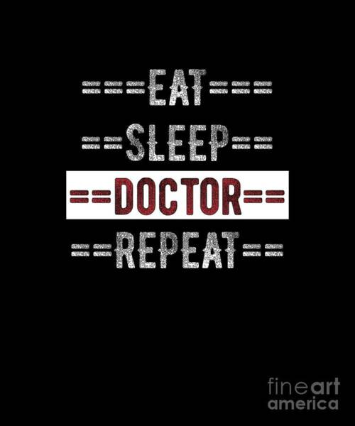 Psychiatrist Digital Art - Doctors Gift Eat Sleep Doctor Repeat Distressed Text Design  by Mike G