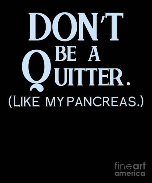 Wall Art - Digital Art - Dont Be A Quitter Type 1 Blood Sugar Insulin Gift by TeeQueen2603