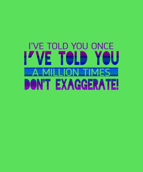 Don't Exaggerate Art Print