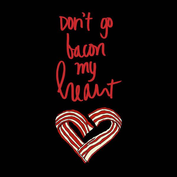 Wall Art - Mixed Media - Don't Go Bacon My Heart by Sd Graphics Studio