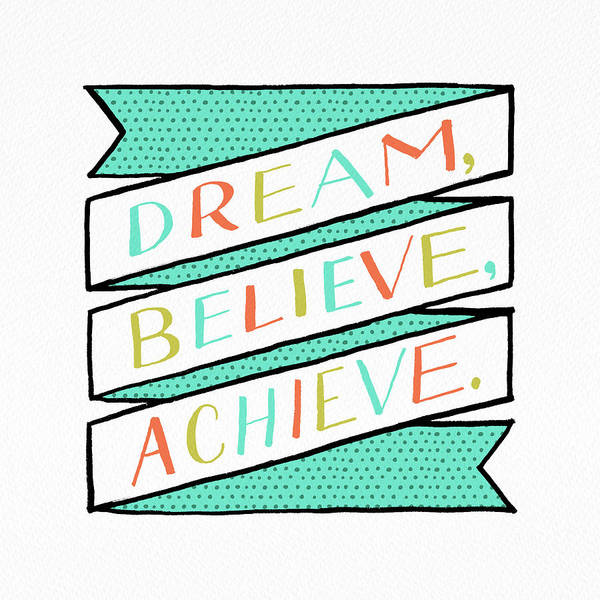 Painting - Dream Believe Achieve by Jen Montgomery