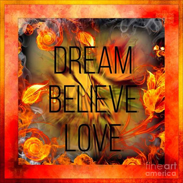 Wall Art - Digital Art - Dream - Believe - Love by Debra Lynch