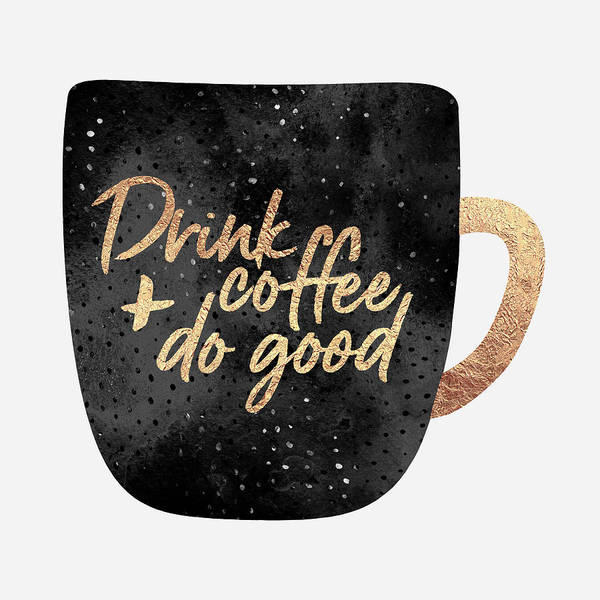 Cup Digital Art - Drink Coffee And Do Good by Elisabeth Fredriksson