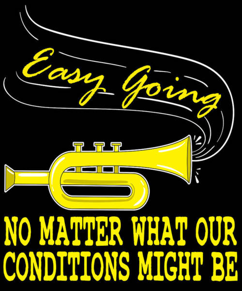 Easy Going No Matter What Condition Might Be Tee Design Makes A Nice Gift Too  Art Print