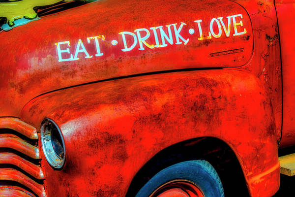 Wall Art - Photograph - Eat Drink Love Rusty Truck by Garry Gay