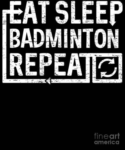 Digital Art - Eat Sleep Badminton by Flippin Sweet Gear