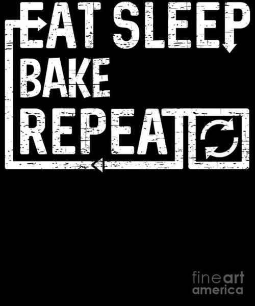 Digital Art - Eat Sleep Bake by Flippin Sweet Gear