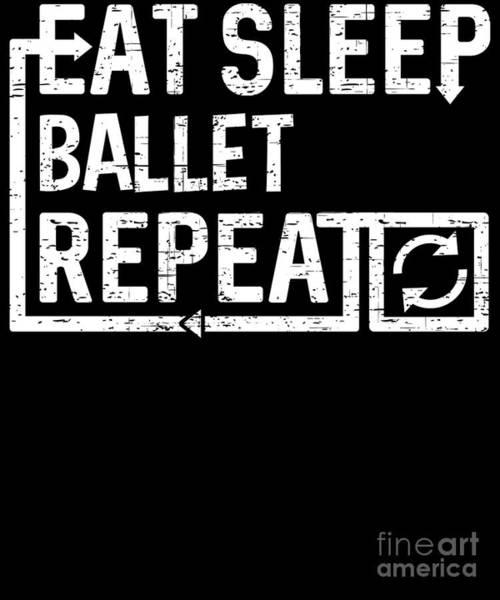 Digital Art - Eat Sleep Ballet by Flippin Sweet Gear