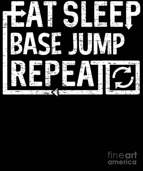 Digital Art - Eat Sleep Base Jump by Flippin Sweet Gear