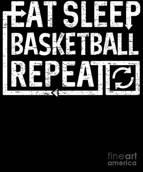 Digital Art - Eat Sleep Basketball by Flippin Sweet Gear