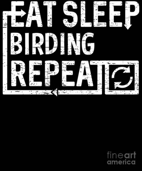 Digital Art - Eat Sleep Birding by Flippin Sweet Gear