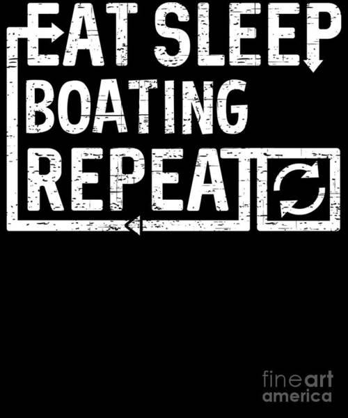 Digital Art - Eat Sleep Boating by Flippin Sweet Gear