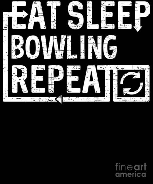 Digital Art - Eat Sleep Bowling by Flippin Sweet Gear