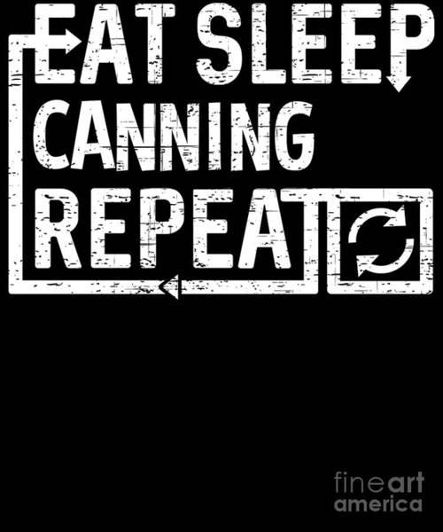 Digital Art - Eat Sleep Canning by Flippin Sweet Gear