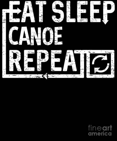 Digital Art - Eat Sleep Canoe by Flippin Sweet Gear