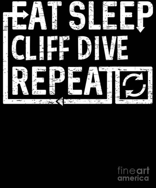 Digital Art - Eat Sleep Cliff Dive by Flippin Sweet Gear
