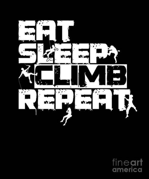 Mountaineer Digital Art - Rock Climbing Mountaineer Mountain Hiking Outdoor Adventure Eat Sleep Climb Repeat Gifts by Thomas Larch