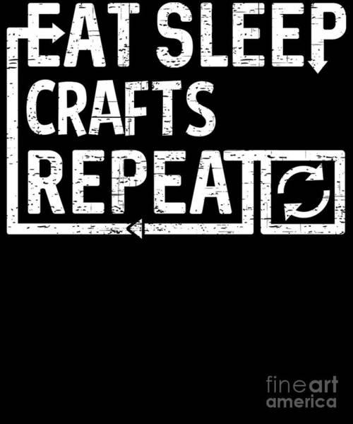 Digital Art - Eat Sleep Crafts by Flippin Sweet Gear